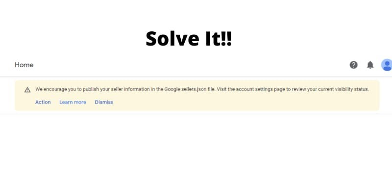 Solve We encourage you to publish your seller information in the Google sellers.json file